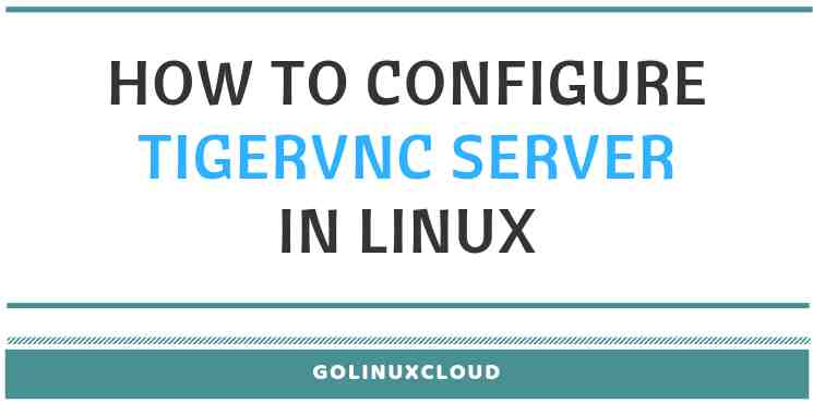 Step-by-Step Tutorial: Guide to configure tigervnc server in Linux