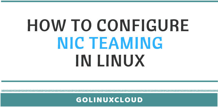 How to create or configure NIC Teaming in Linux (CentOS / RHEL 7)