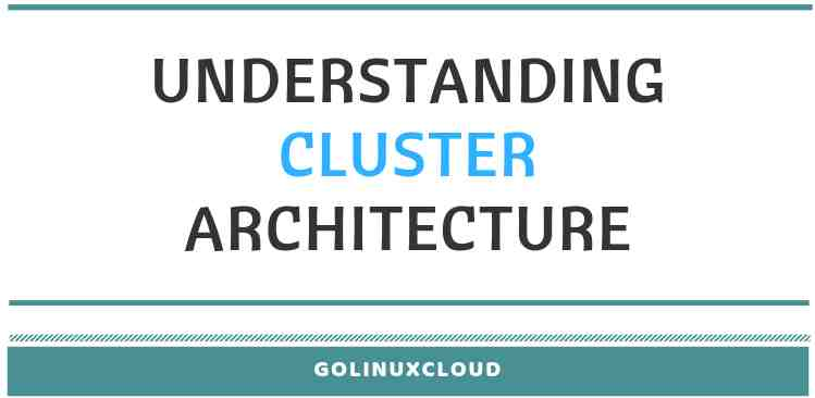 Understanding High Availability Cluster and Architecture