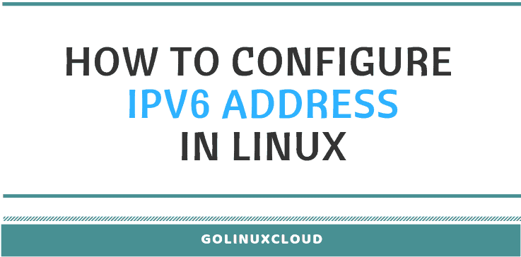 How to configure ipv6 address in Linux (RHEL / CentOS 7) | GoLinuxCloud
