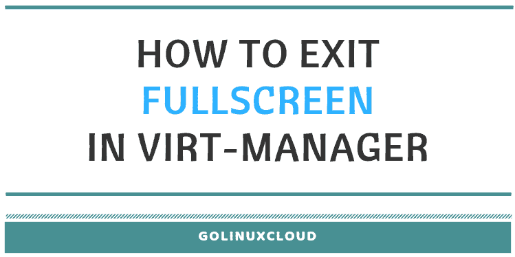 How to exit full screen mode in qemu virt-manager ( RHEL / CentOS 7)