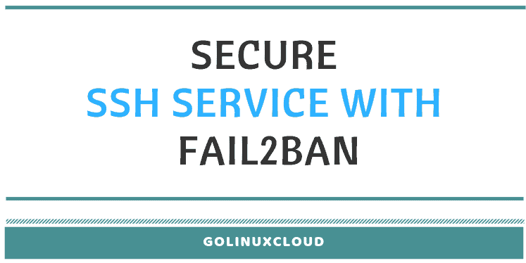 How to secure SSH and root login with fail2ban (RHEL / CentOS 7)