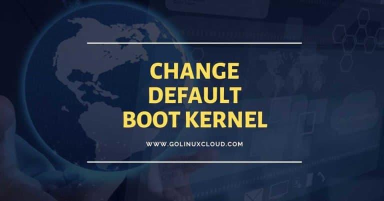 How to set default boot kernel on Linux ( CentOS / RHEL 7 )