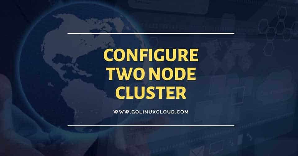 How to install and configure two node cluster in Linux ( CentOS / RHEL 7 )
