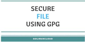 Tutorial: Encrypt, Decrypt, Sign a file with GPG Public Key in Linux