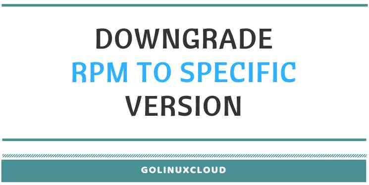 Install old rpm or downgrade rpm to specific version using yum in Linux