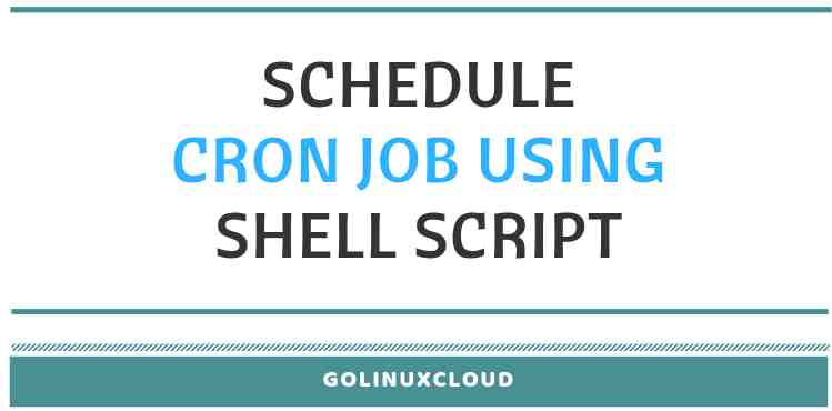 Create cron job or schedule jobs using bash scripts in Linux or Unix