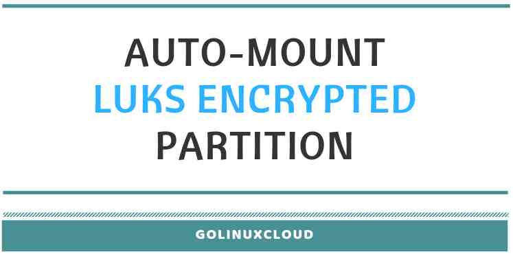 How to auto mount LUKS encrypted partition using key at boot in Linux