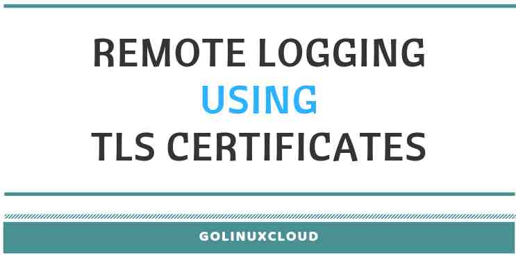 Configure secure remote logging with rsyslog (TLS) on Linux