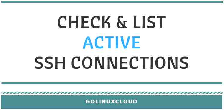 6 commands to check and list active SSH connections in Linux