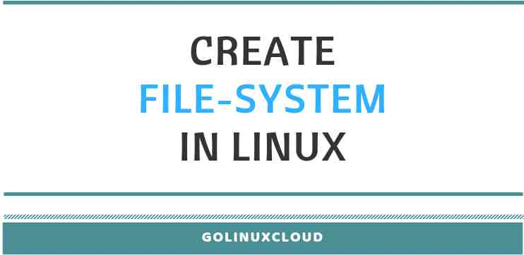How to create a filesystem on a Linux partition or logical volume in Linux