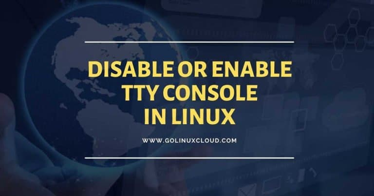 How to disable tty or enable tty console in Linux ( RHEL / CentOS 7)