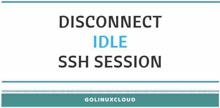 How to disconnect idle ssh session or keep idle ssh session