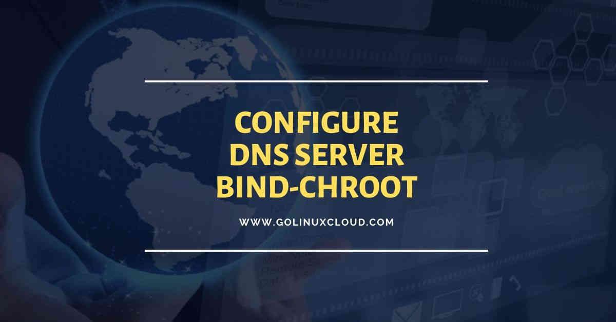 Step-by-Step Tutorial: Configure DNS Server using bind chroot (CentOS/RHEL 7/8)