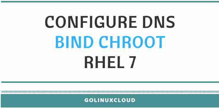 Step-by-Step Tutorial: Configure DNS Server using bind chroot (CentOS/RHEL 7)