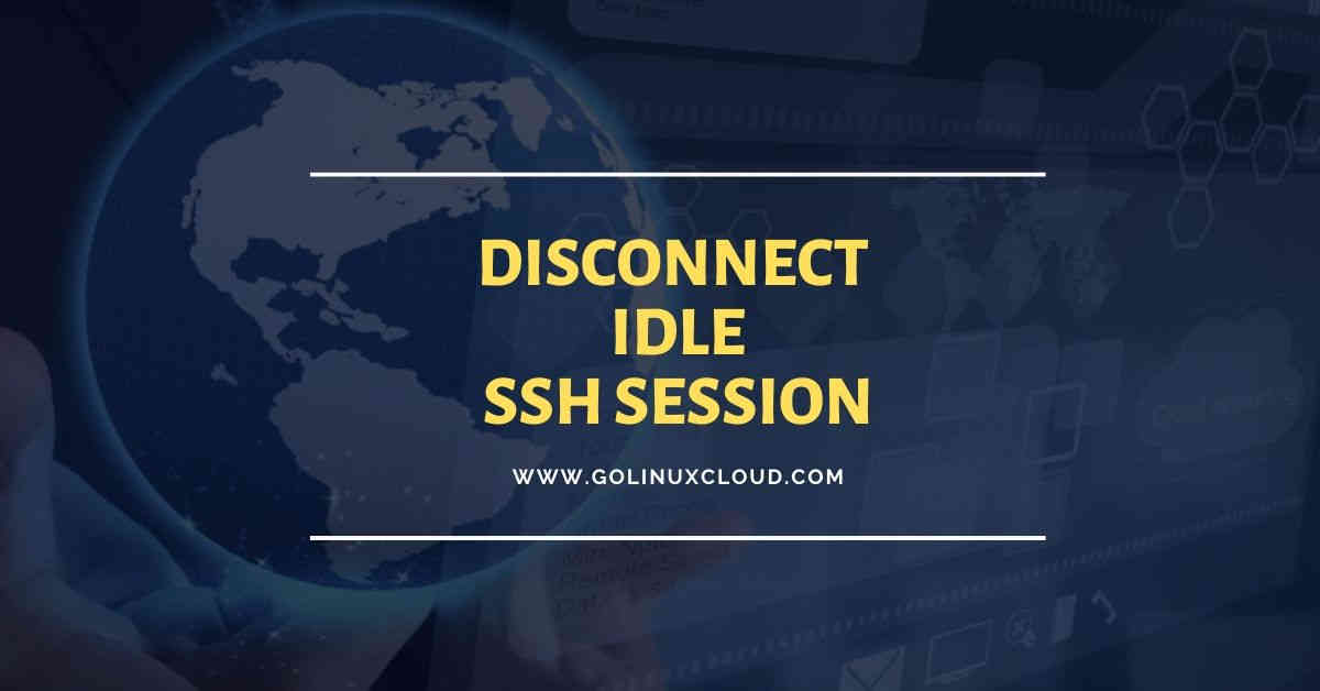 How to disconnect idle ssh session or keep idle ssh session active in Linux