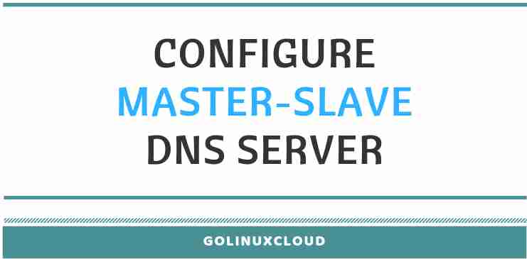 Step-by-Step Tutorial: Configure Master Slave DNS Server (RHEL/CentOS 7)