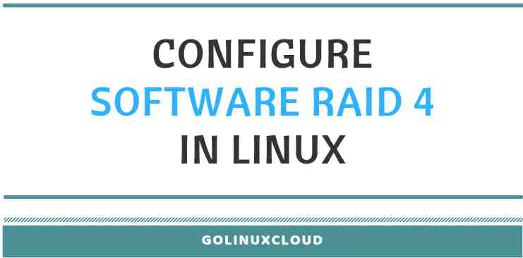 Step-by-Step Tutorial: Configure Software RAID 4 in Linux