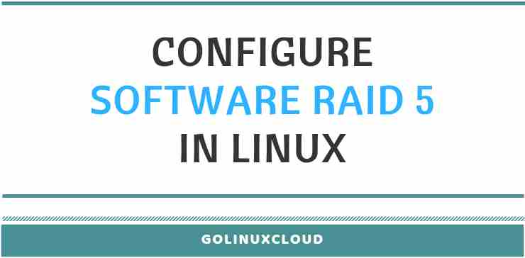 Step-by-Step Tutorial: Configure Software RAID 5 in Linux
