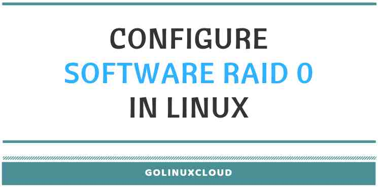 Step-by-Step Guide to Configure Software RAID 0 in Linux