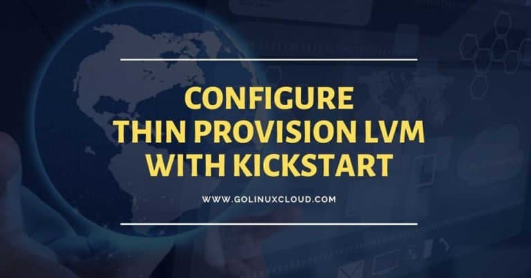 Configure Thin Provision LVM using kickstart with example in CentOS/RHEL 7/8