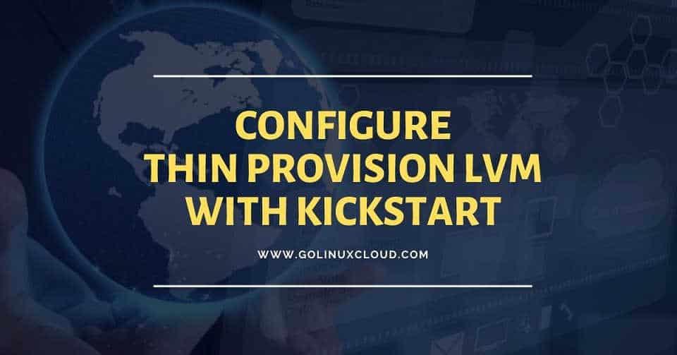 Configure Thin Provision LVM using kickstart with example in CentOS/RHEL 7/8