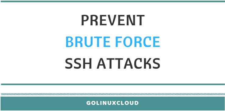 6 ways to prevent brute force SSH attacks in Linux (CentOS/RHEL 7)