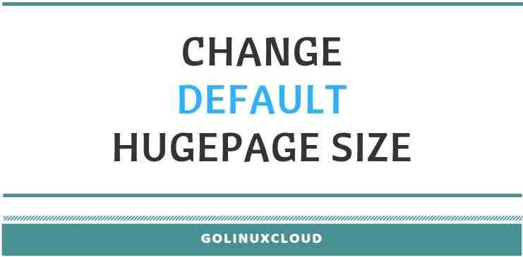 Check if CPU supports HugePages & change default hugepage size in RHEL 7