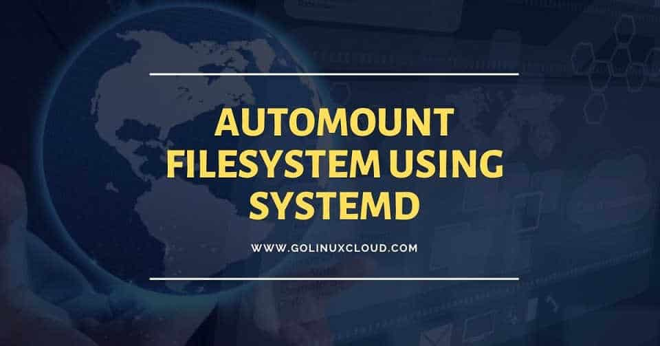 How to automount file system using systemd unit file in CentOS/RHEL 7 & 8