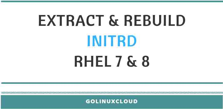 How to update and rebuild initrd image (initramfs) in CentOS/RHEL 7 and 8