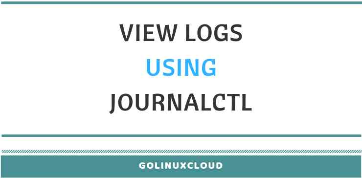 14 examples to filter and view logs using journalctl (systemd-journald)