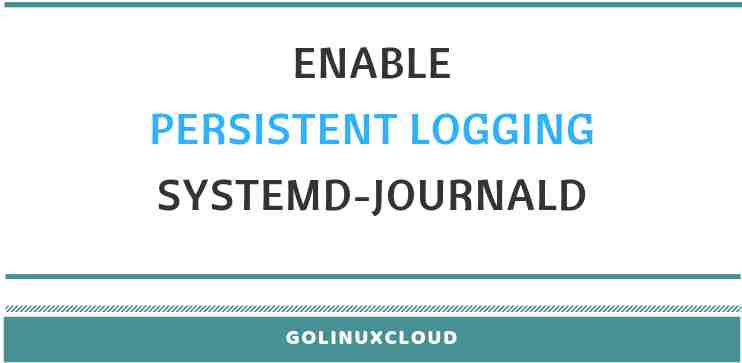 How to enable persistent logging in systemd-journald in RHEL 7