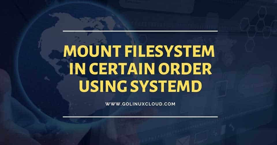How to mount filesystem in certain order one after the other in CentOS/RHEL 7 & 8