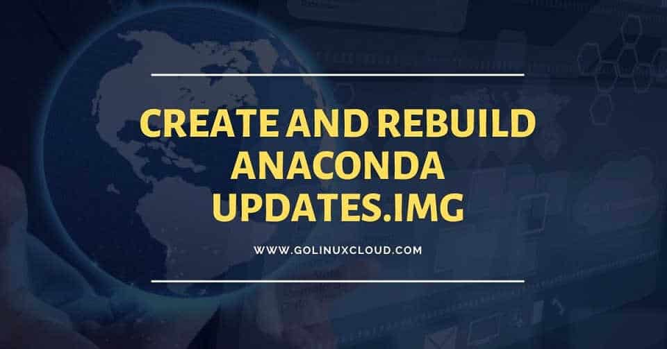 How to create anaconda updates.img used with inst.updates in RHEL 7/8