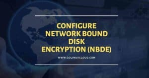 Configure LUKS Network Bound Disk Encryption with clevis & tang server