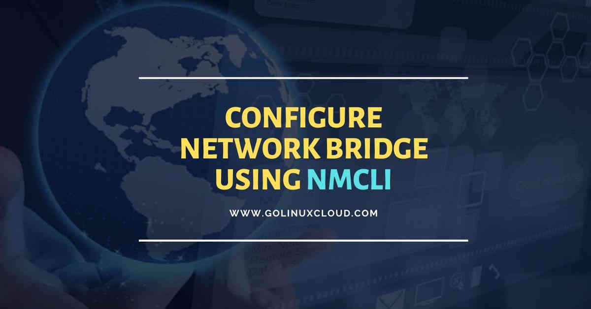 How to create and configure network bridge using nmcli (static & dhcp)