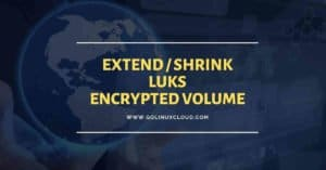 How to resize LUKS partition (shrink or extend encrypted luks partition) in Linux