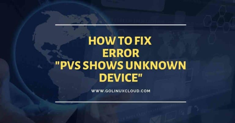"How to fix ""pvs shows unknown device"" in RHEL/CentOS 7/8"