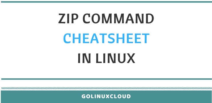 17 examples to compress and archive using zip in Linux (cheatsheet)