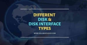 Overview on different disk types and disk interface types