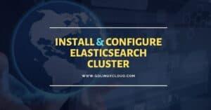 #1-ELK Stack: Configure elasticsearch cluster setup CentOS/RHEL 7/8
