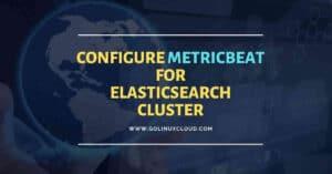 #4-ELK Stack: Configure metricbeat 7.x to monitor elasticsearch cluster