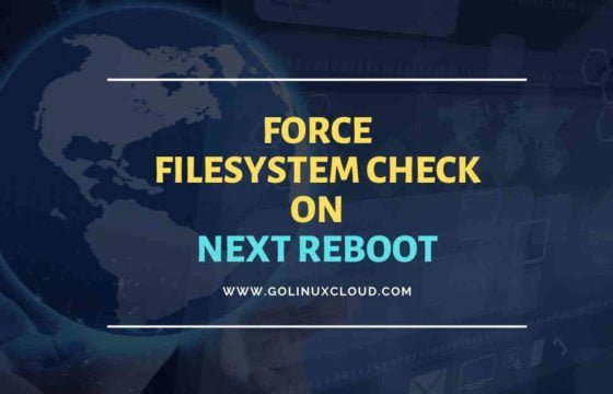 How to force file system check on boot - systemd-fsck RHEL/CentOS 7/8