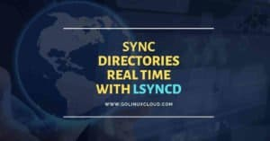 Lsyncd examples to real time sync directories and files in RHEL/CentOS 7