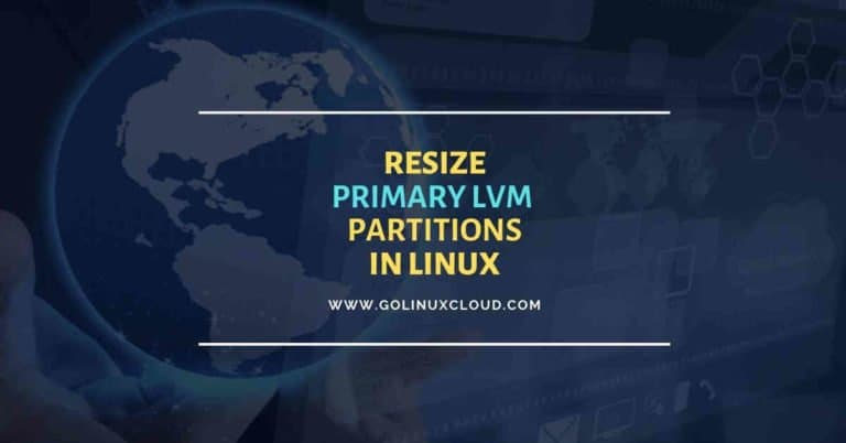5 easy steps to resize root LVM partition in RHEL/CentOS 7/8 Linux