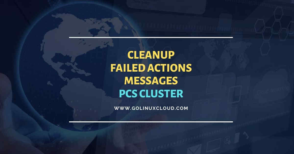 How to cleanup failed actions from pcs status of cluster