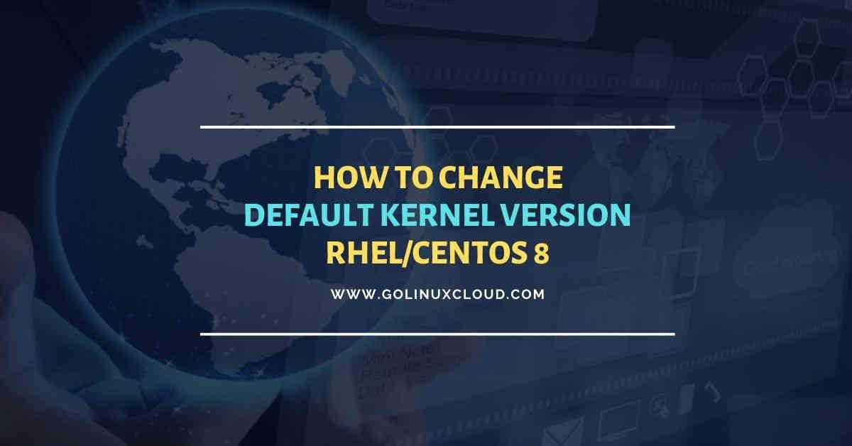 Easy steps to change default kernel version RHEL/CentOS 8