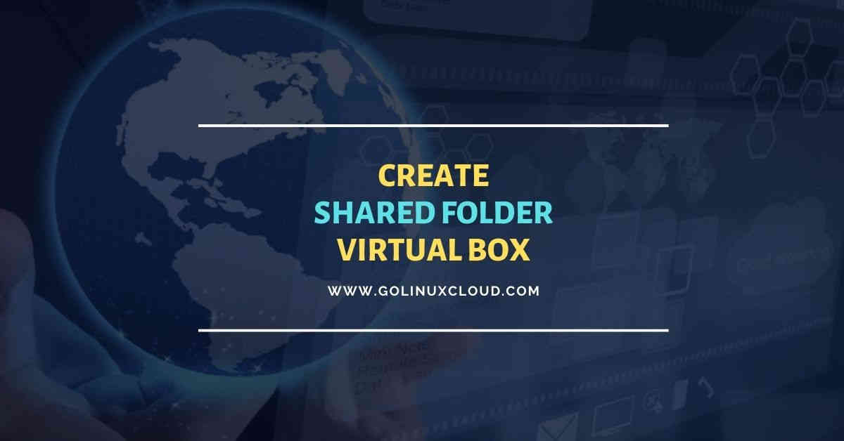 10 simple steps to create shared folder Oracle VirtualBox