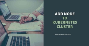 Easy steps to add node to existing cluster in Kubernetes