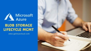 Azure Blob Storage Lifecycle Management with Examples